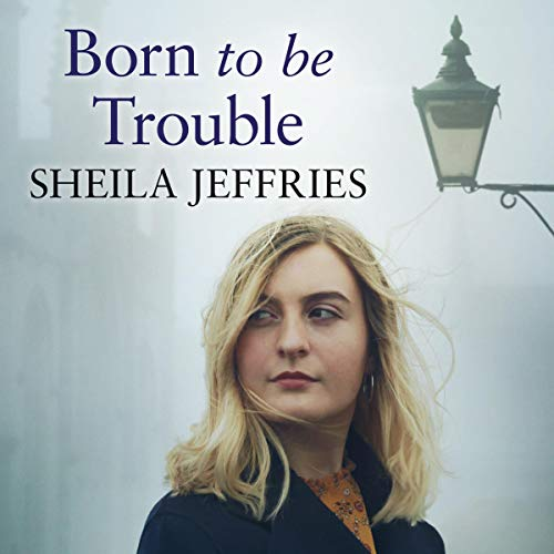 Born to be Trouble Audiobook By Sheila Jeffries cover art