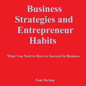 Business Strategies and Entrepreneur Habits Audiobook By Tom Shrimp cover art