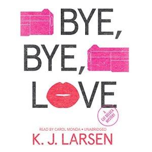Bye, Bye, Love Audiobook By K. J. Larsen cover art