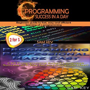 C Programming Success in a Day & CSS Programming Professional Made Easy Audiobook By Sam Key cover art