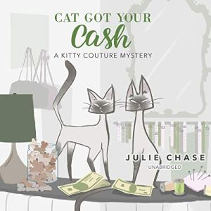 Cat Got Your Cash: A Kitty Couture Mystery Audiobook By Julie Chase cover art