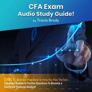 CFA Exam Audio Study Guide! Level 1 Audiobook By Travis Brody cover art