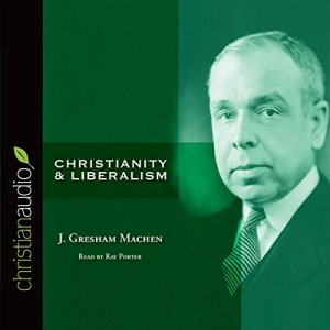 Christianity and Liberalism Audiobook By J. Gresham Machen cover art