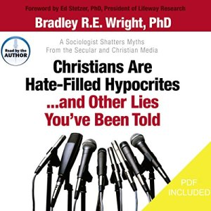 Christians Are Hate-Filled Hypocrites... And Other Lies You've Been Told Audiobook By Bradley R.E. Wright cover art