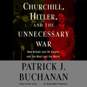 Churchill, Hitler, and 'The Unnecessary War' Audiobook By Patrick J. Buchanan cover art
