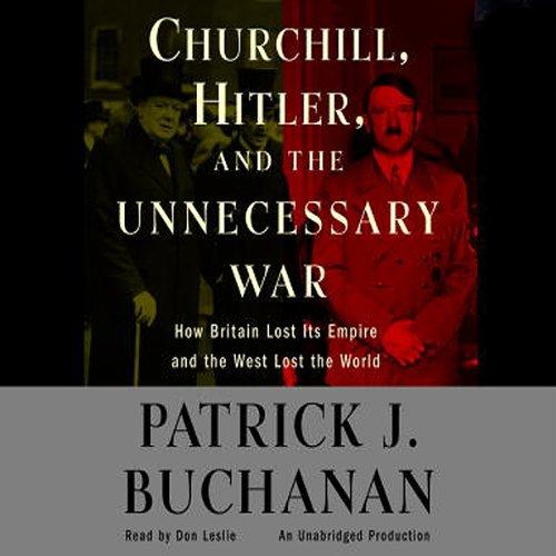 Churchill, Hitler, and 'The Unnecessary War' Audiobook By Patrick J. Buchanan cover art