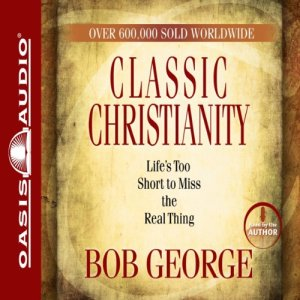 Classic Christianity Audiobook By Bob George cover art