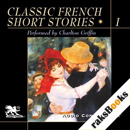 Classic French Short Stories, Volume 1 Audiobook By Jean Paul Sartre, Guy de Maupassant, Anatole France, Albert Camus cover art