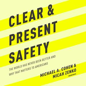Clear and Present Safety Audiobook By Michael A. Cohen, Micah Zenko cover art