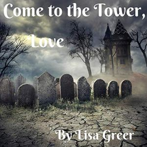 Come to the Tower, Love Audiobook By Lisa Greer cover art