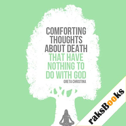 Comforting Thoughts about Death That Have Nothing to Do with God Audiobook By Greta Christina cover art