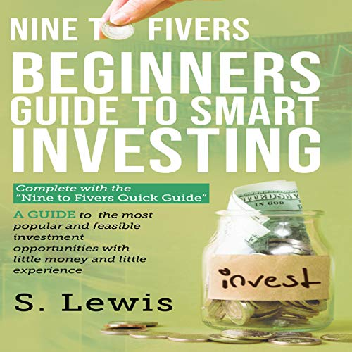 Nine to Fivers: Beginners Guide to Smart Investing/ Complete with Nine to Fivers Quick Guide: A Guide to the Most Popular and Feasible Investment Opportunities with Little Money and Experience. Audiobook By s Lewis cover art