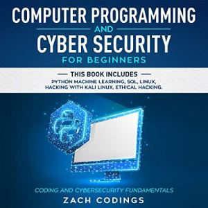 Computer Programming and Cyber Security for Beginners Audiobook By Zach Codings cover art