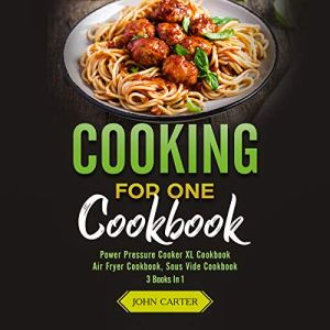 Cooking For One Cookbook Audiobook By John Carter cover art