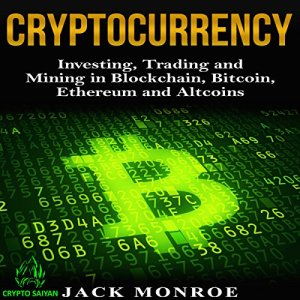 Cryptocurrency: Investing, Trading, and Mining in Blockchain, Bitcoin, Ethereum, and Altcoins Audiobook By Jack Monroe cover art