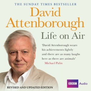 David Attenborough - Life on Air: Memoirs of a Broadcaster Audiobook By David Attenborough cover art