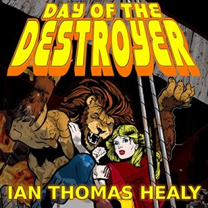 Day of the Destroyer: A Just Cause Universe Novel, Volume 3 Audiobook By Ian Thomas Healy cover art