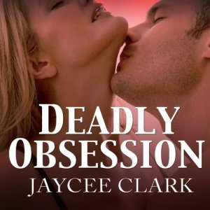 Deadly Obsession Audiobook By Jaycee Clark cover art