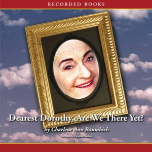 Dearest Dorothy, Are We There Yet? Audiobook By Charlene Ann Baumbich cover art