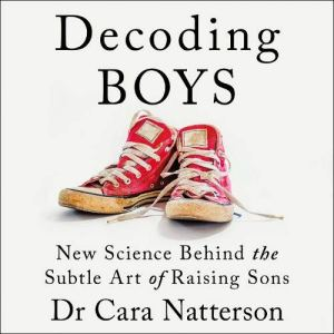 Decoding Boys Audiobook By Dr Cara Natterson cover art