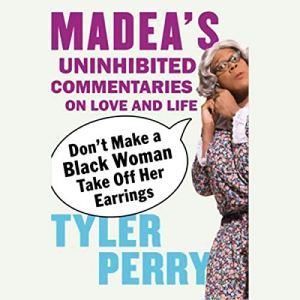 Don't Make a Black Woman Take Off Her Earrings Audiobook By Tyler Perry cover art