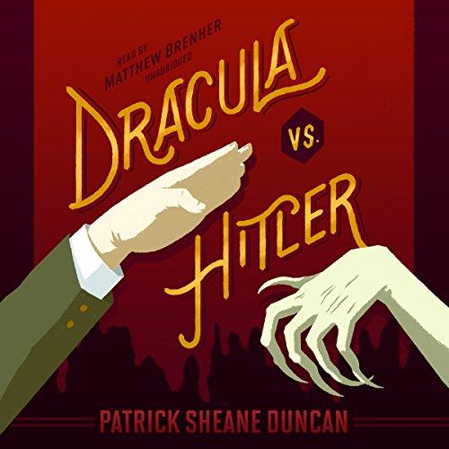 Dracula vs. Hitler Audiobook By Patrick Sheane Duncan cover art