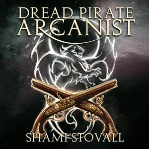 Dread Pirate Arcanist Audiobook By Shami Stovall cover art