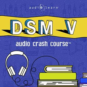 DSM v Audio Crash Course - Complete Review of the Diagnostic and Statistical Manual of Mental Disorders, 5th Edition (DSM-5) Audiobook By AudioLearn Medical Content Team cover art