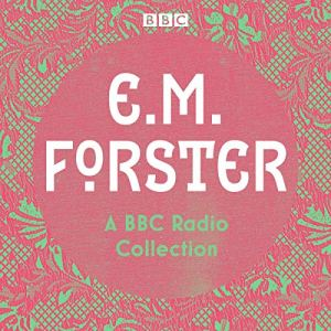 E. M. Forster: A BBC Radio Collection Audiobook By E.M. Forster cover art