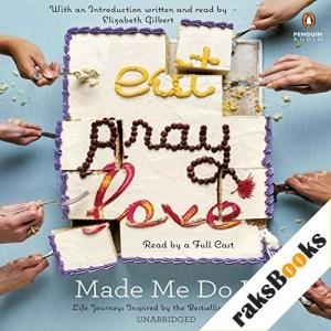 Eat Pray Love Made Me Do It Audiobook By Elizabeth Gilbert - introduction, Rebecca Asher, Victoria Russell, Mallory Kotzman, Lisa Becker, Peter Richmond cover art