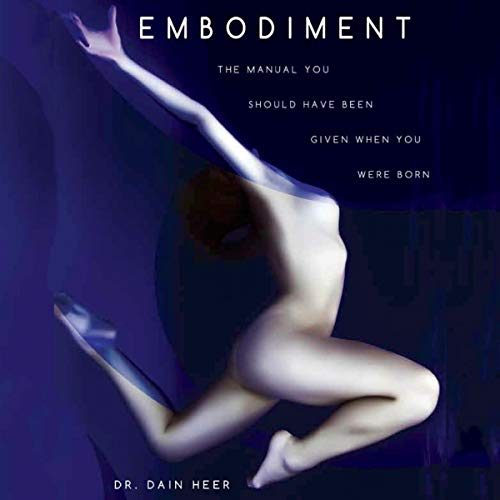 Embodiment Audiobook By Dr. Dain Heer cover art