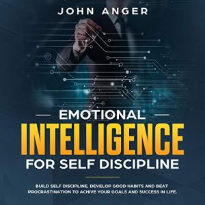 Emotional Intelligence for Self Discipline Audiobook By John Anger cover art