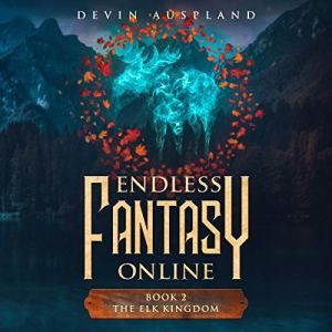 Endless Fantasy Online: The Elk Kingdom Audiobook By Devin Auspland cover art