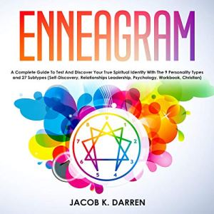 Enneagram: A Complete Guide to Test and Discover Your True Spiritual Identity with the 9 Personality Types and 27 Subtypes Audiobook By Jacob K. Darren cover art