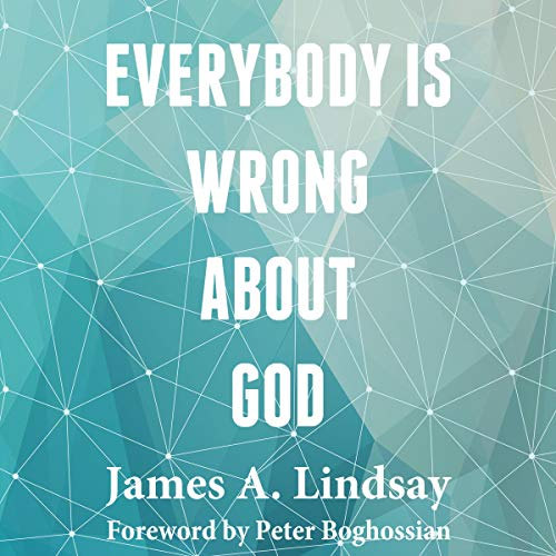 Everybody Is Wrong About God Audiobook By James A. Lindsay cover art