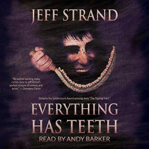 Everything Has Teeth Audiobook By Jeff Strand cover art