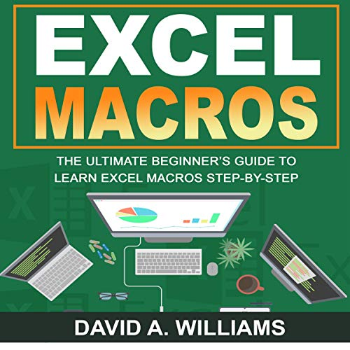 Excel Macros: The Ultimate Beginner's Guide to Learn Excel Macros Step by Step Audiobook By David A. Williams cover art