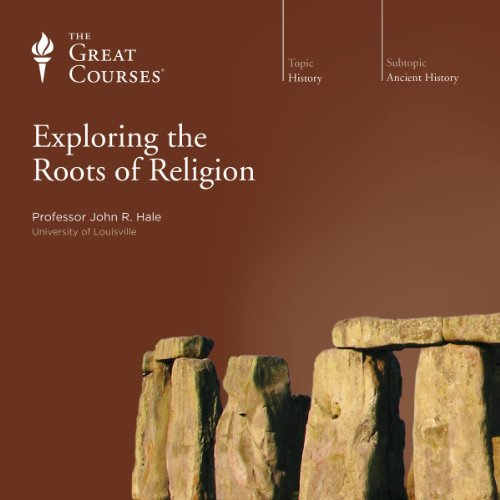 Exploring the Roots of Religion Audiobook By John R. Hale, The Great Courses cover art