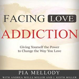 Facing Love Addiction Audiobook By Pia Mellody, Andrea Wells Miller, Keith J. Miller cover art