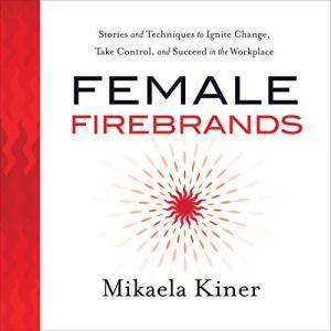 Female Firebrands Audiobook By Mikaela Kiner cover art