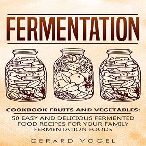 Fermentation Cookbook: Fruits and Vegetables Audiobook By Gerard Vogel cover art