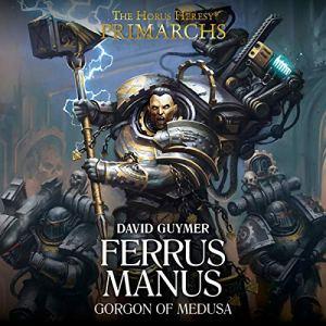Ferrus Manus: The Gorgon of Medusa Audiobook By David Guymer cover art