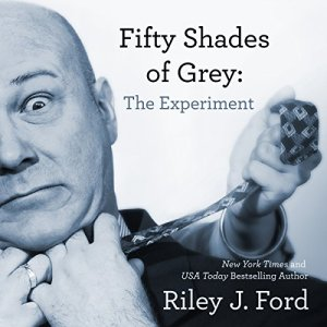 Fifty Shades of Grey: The Experiment Audiobook By Riley J. Ford cover art
