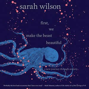First, We Make the Beast Beautiful Audiobook By Sarah Wilson cover art
