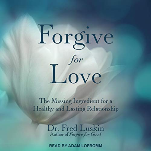 Forgive for Love Audiobook By Dr. Fred Luskin cover art