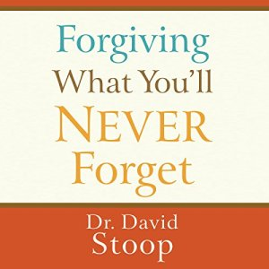 Forgiving What You'll Never Forget Audiobook By David Stoop cover art