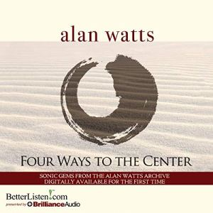 Four Ways to the Center Audiobook By Alan Watts cover art