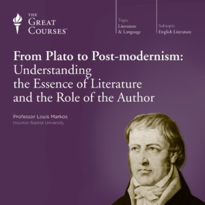 From Plato to Post-modernism: Understanding the Essence of Literature and the Role of the Author Audiobook By Louis Markos, The Great Courses cover art