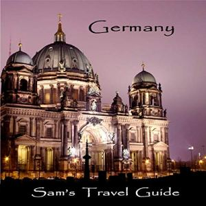 Germany: Essential Travel Tips - All You Need to Know Audiobook By Sam's Travel Guide cover art