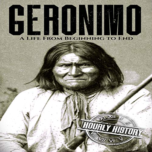 Geronimo: A Life from Beginning to End Audiobook By Hourly History cover art